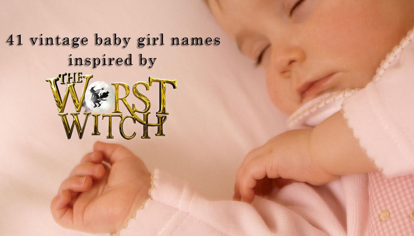 The Worst Witch 41 vintage baby girl names , and their
