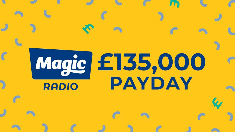 Magic's £135,000 Payday | Win - Magic Radio